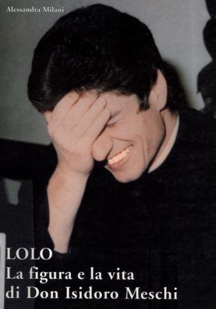 Lolo : la figura e la vita di Don Isidoro Meschi / Alessandra Milani