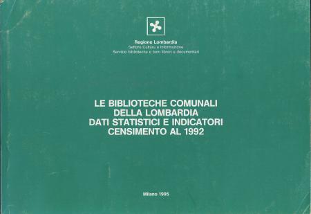 Le Biblioteche comunali della lombardia: dati statistici e indicatori : censimento al 1992 / Regione lombardia Settore cultura e informazione Servizio Biblioteche e Beni librari e documentari