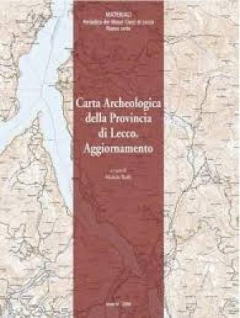 Carta archeologica della Provincia di Lecco. Aggiornamento / a cura di Michela Ruffa