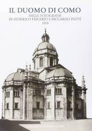 Il Duomo di Como nelle fotografie di Federico Frigerio e Riccardo Piatti, 1910