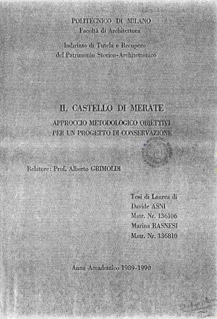 Il castello di Merate : approccio metodologico obiettivi per un progetto di conservazione / testi di laurea di Davide Asni, Marina Rasnesi ; relatore: prof. Alberto Grimoldi